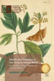 Health and Sickness in the Early American Novel 2016 av Maureen Tuthill (Innbundet)