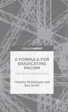 A Formula for Eradicating Racism av Timothy McGettigan og Earl Smith (Innbundet)