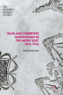 Islam and Competing Nationalisms in the Middle East, 1876-1926 2016 av Kamal Soleimani (Innbundet)
