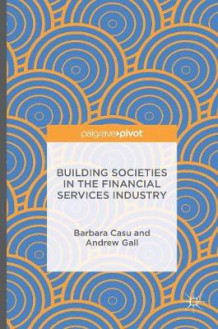 Building Societies in the Financial Services Industry 2016 av Barbara Casu og Andrew Gall (Innbundet)