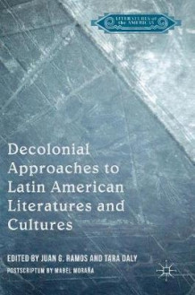 Decolonial Approaches to Latin American Literatures and Cultures 2016 (Innbundet)