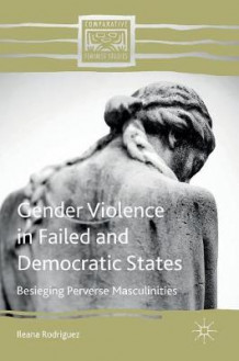 Gender Violence in Failed and Democratic States 2016 av Ileana Rodriguez (Innbundet)