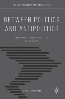 Between Politics and Antipolitics av Dick Howard (Innbundet)