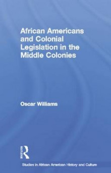 African Americans and Colonial Legislation in the Middle Colonies av Oscar Williams (Heftet)