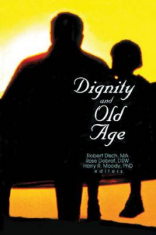 Dignity and Old Age av Rose Dobrof, Robert Disch og Harry R. Moody (Heftet)