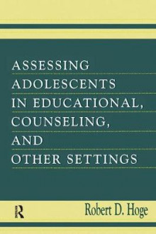 Assessing Adolescents in Educational, Counseling, and Other Settings av Robert D. Hoge (Heftet)