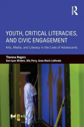 Youth, Critical Literacies, and Civic Engagement av Anne-Marie LaMonde, Mia Perry, Theresa Rogers og Kari-Lynn Winters (Heftet)