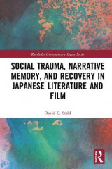 Omslag - Social Trauma, Narrative Memory, and Recovery in Japanese Literature and Film