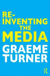 Re-Inventing the Media av Graeme Turner (Heftet)