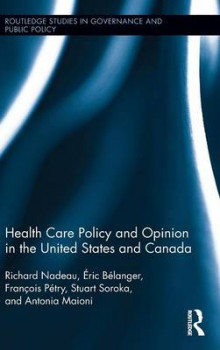 Health Care Policy and Opinion in the United States and Canada av Richard Nadeau, Eric Belanger, Francois Petry, Stuart N. Soroka og Antonia Maioni (Innbundet)