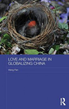 Love and Marriage in Globalizing China av Pan Wang (Innbundet)