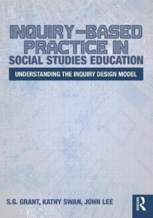 Inquiry-Based Practice in Social Studies Education av S. G. Grant, Kathy Swan og John Lee (Heftet)