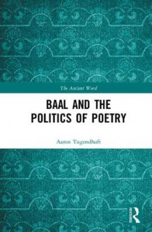 Baal and the Politics of Poetry av Aaron Tugendhaft (Innbundet)
