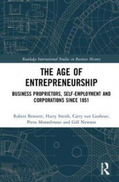The Age of Entrepreneurship av Robert J. Bennett, Piero Montebruno, Gill Newton, Harry Smith og Carry van Lieshout (Innbundet)