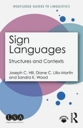 Sign Languages av Joseph C. Hill, Diane C. Lillo-Martin og Sandra K. Wood (Heftet)