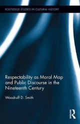 Omslag - Respectability as Moral Map and Public Discourse in the Nineteenth Century