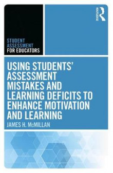 Using Students' Assessment Mistakes and Learning Deficits to Enhance Motivation and Learning av James H. McMillan (Heftet)