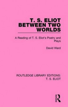 T. S. Eliot Between Two Worlds av David Ward (Innbundet)