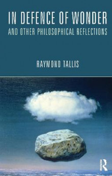 In Defence of Wonder and Other Philosophical Reflections av Raymond Tallis (Innbundet)