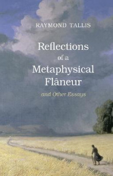 Reflections of a Metaphysical Flaneur av Raymond Tallis (Innbundet)