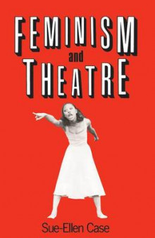 Feminism and Theatre av Sue-Ellen Case (Innbundet)