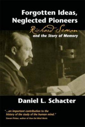 Forgotten Ideas, Neglected Pioneers av Daniel L. Schacter (Innbundet)