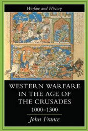 Western Warfare In The Age Of The Crusades, 1000-1300 av John France (Innbundet)