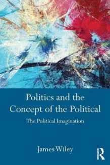 Politics and the Concept of the Political av James Wiley (Heftet)