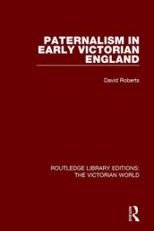 Paternalism in Early Victorian England av David Roberts (Innbundet)