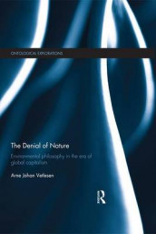 The Denial of Nature av Arne Johan Vetlesen (Heftet)