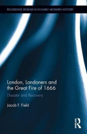 London, Londoners and the Great Fire of 1666 av Jacob F. Field (Innbundet)