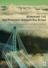 Omslag - Remaking the San Francisco-Oakland Bay Bridge