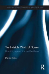 The Invisible Work of Nurses av Davina Allen (Heftet)
