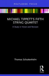 Omslag - Michael Tippett's Fifth String Quartet: A Study in Vision and Revision