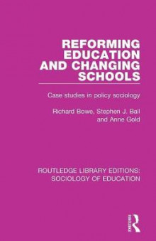 Reforming Education and Changing Schools av Richard Bowe, Stephen J. Ball og Anne Gold (Heftet)