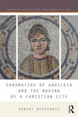 Omslag - Chromatius of Aquileia and the Making of a Christian City