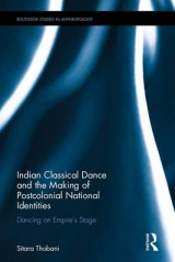 Omslag - Indian Classical Dance and the Making of Postcolonial National Identities