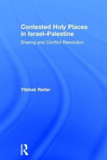 Contested Holy Places in Israel-Palestine av Yitzhak Reiter (Innbundet)