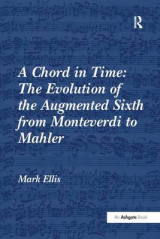 Omslag - A Chord in Time: The Evolution of the Augmented Sixth from Monteverdi to Mahler