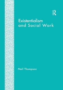 Existentialism and Social Work av Neil Thompson (Heftet)