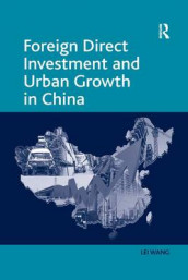 Foreign Direct Investment and Urban Growth in China av Lei Wang (Heftet)