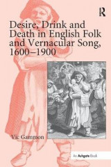 Omslag - Desire, Drink and Death in English Folk and Vernacular Song, 1600-1900