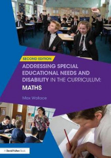 Addressing Special Educational Needs and Disability in the Curriculum: Maths av Max Wallace (Heftet)