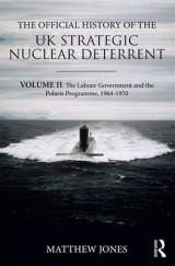 Omslag - The Official History of the UK Strategic Nuclear Deterrent: The Labour Government and the Polaris Programme, 1964-1970 Vol. II