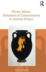Omslag - Divine Mania: Alteration of Consciousness in Ancient Greece