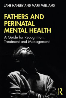 Fathers and Perinatal Mental Health av Jane Hanley og Mark Williams (Heftet)