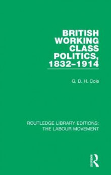 British Working Class Politics, 1832-1914 av G. D. H. Cole (Innbundet)
