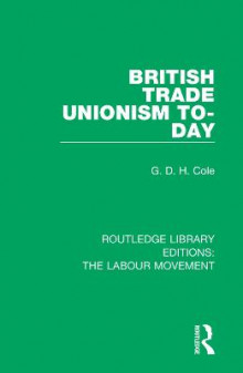British Trade Unionism To-Day av G. D. H. Cole (Heftet)