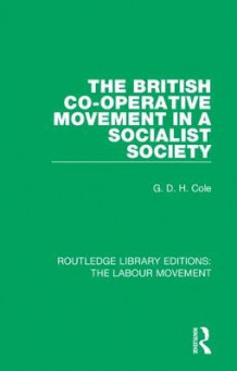 The British Co-operative Movement in a Socialist Society av G. D. H. Cole (Heftet)