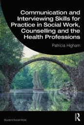 Communication and Interviewing Skills for Practice in Social Work, Counselling and the Health Professions av Patricia Higham (Innbundet)